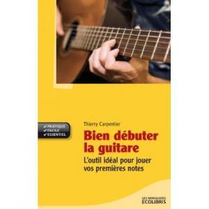 Bien débuter la guitare : L outil idéal pour jouer vos premières notes